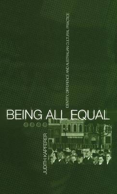 Being All Equal: Identity, Difference and Australian Cultural Practice - Global Issues v. 3 (Hardback)