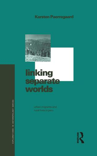 Linking Separate Worlds: Urban Migrants and Rural Lives in Peru - Explorations in Anthropology (Hardback)