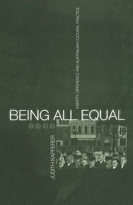 Being All Equal: Identity, Difference and Australian Cultural Practice - Global Issues v. 3 (Paperback)