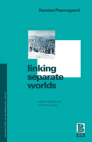 Linking Separate Worlds: Urban Migrants and Rural Lives in Peru - Explorations in Anthropology (Paperback)