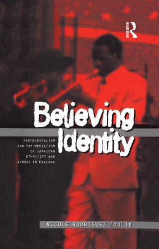 Believing Identity: Pentecostalism and the Mediation of Jamaican Ethnicity and Gender in England - Explorations in Anthropology v. 32 (Paperback)