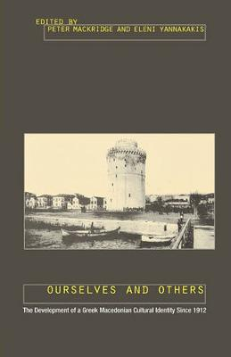 Ourselves and Others: The Development of a Greek Macedonian Cultural Identity Since 1912 (Paperback)