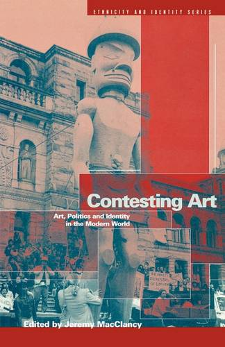 Contesting Art: Art, Politics and Identity in the Modern World - Ethnicity and Identity Series v. 6 (Paperback)