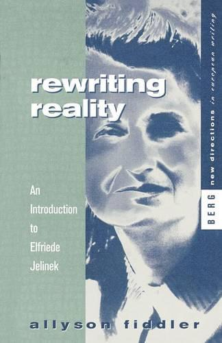 Rewriting Reality: An Introduction to Elfriede Jelinek - New Directions in European Writing v. 1 (Paperback)