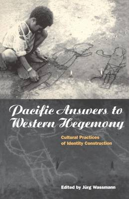 Pacific Answers to Western Hegemony: Cultural Practices of Identity Construction - Explorations in Anthropology v. 45 (Paperback)
