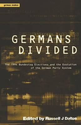 Germans Divided: The 1994 Bundestagswahl and the Evolution of the German Party System - German Studies Series v. 7 (Paperback)