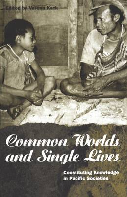 Common Worlds and Single Lives: Constituting Knowledge in Pacific Societies - Explorations in Anthropology v. 46 (Paperback)