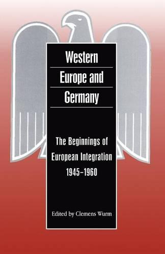 Western Europe and Germany: The Beginnings of European Integration, 1945-1960 - German Historical Perspectives v. 9 (Paperback)