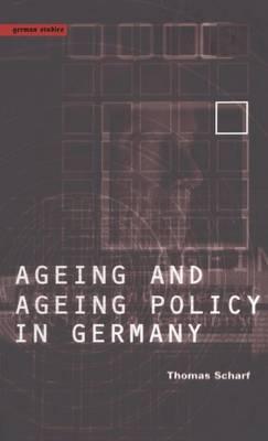 Age and Ageing Policy in Germany - German Studies Series v. 8 (Hardback)