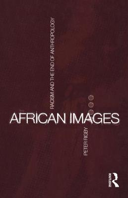African Images: Racism and the End of Anthropology - Global Issues v. 2 (Hardback)