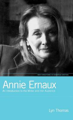Annie Ernaux: An Introduction to the Writer and Her Audience - New Directions in European Writing v. 8 (Hardback)