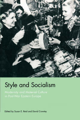 Style and Socialism: Modernity and Material Culture in Post-war Eastern Europe (Paperback)
