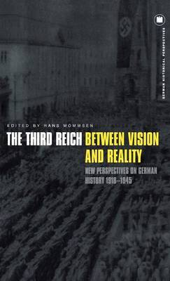 The Third Reich Between Vision and Reality: New Perspectives on German History 1918-1945 - German Historical Perspectives v. 14 (Hardback)