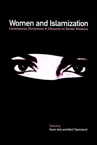 Women and Islamization: Contemporary Dimensions of Discourse on Gender Relations (Paperback)
