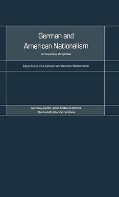 German and American Nationalism: A Comparative Perspective - Krefeld Historical Symposia v. 3 (Hardback)
