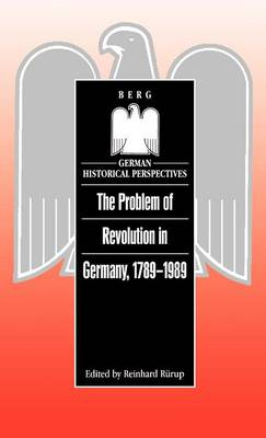 The Problem of Revolution in Germany, 1789-1989 - German Historical Perspectives (Hardback)