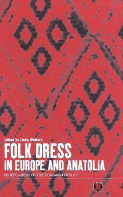 Folk Dress in Europe and Anatolia: Beliefs About Protection and Fertility - Dress, Body, Culture v. 13 (Hardback)