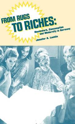 From Rugs to Riches: Housework, Consumption and Modernity in Germany (Hardback)