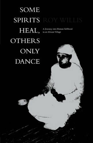Some Spirits Heal, Others Only Dance: A Journey into Human Selfhood in an African Village (Paperback)