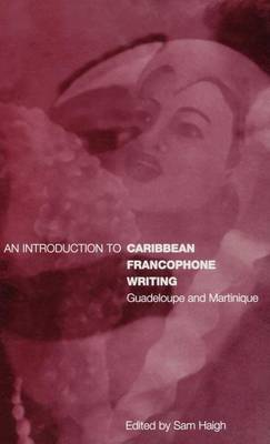 An Introduction to Caribbean Francophone Writing: Guadeloupe and Martinique - Berg French Studies (Hardback)