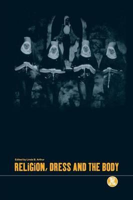 Religion, Dress and the Body - Dress, Body, Culture v. 7 (Paperback)