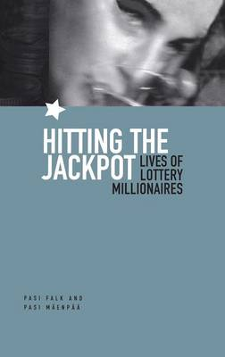 Hitting the Jackpot: Lives of Lottery Millionaires (Hardback)