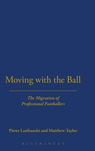 Moving with the Ball: The Migration of Professional Footballers (Hardback)