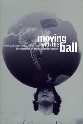 Moving with the Ball: The Migration of Professional Footballers (Paperback)