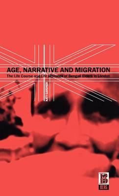 Age, Narrative, and Migration: The Life Course and Life Histories of Bengali Elders in London (Hardback)