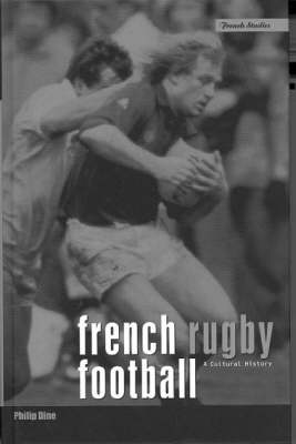 French Rugby Football: A Cultural History - Berg French Studies v. 21 (Paperback)