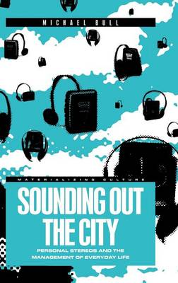 Sounding Out the City: Personal Stereos and the Management of Everyday Life (Hardback)