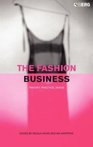 The Fashion Business: Theory, Practice, Image (Hardback)