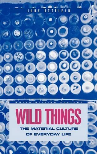 Wild Things: The Material Culture of Everyday Life - Materializing Culture (Hardback)
