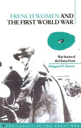 French Women and the First World War: War Stories of the Home Front - The Legacy of the Great War (Paperback)