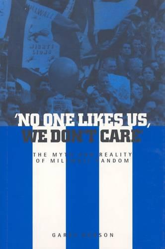 No One Likes Us, We Don't Care: The Myth and Reality of Millwall Fandom (Paperback)