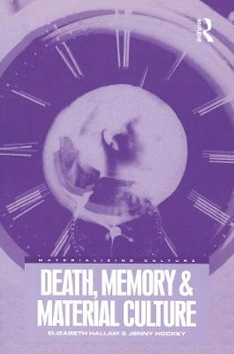 Death, Memory and Material Culture - Materializing Culture v. 16 (Paperback)