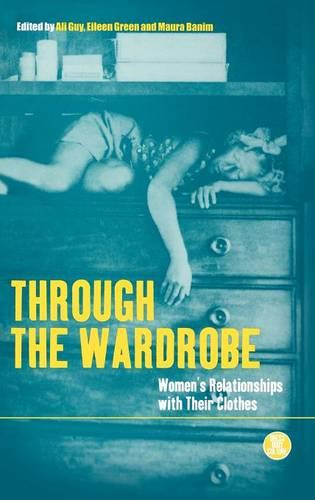Through the Wardrobe: Women's Relationships with Their Clothes - Dress, Body, Culture v. 22 (Hardback)