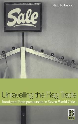 Unravelling the Rag Trade: Immigrant Entrepreneurship in Seven World Cities (Hardback)