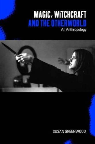 Magic, Witchcraft and the Otherworld: An Anthropology (Paperback)