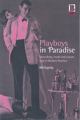 Playboys in Paradise: Masculinity, Youth and Leisure-style in Modern America (Paperback)
