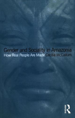 Gender and Sociality in Amazonia: How Real People Are Made (Paperback)