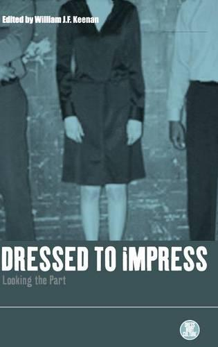 Dressed to Impress: Looking the Part - Dress, Body, Culture v. 23 (Hardback)