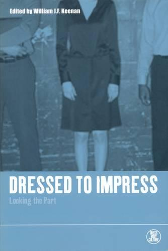 Dressed to Impress: Looking the Part - Dress, Body, Culture v. 23 (Paperback)