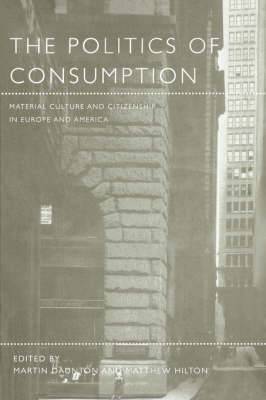 The Politics of Consumption: Material Culture and Citizenship in Europe and America - Leisure, Consumption and Culture (Paperback)