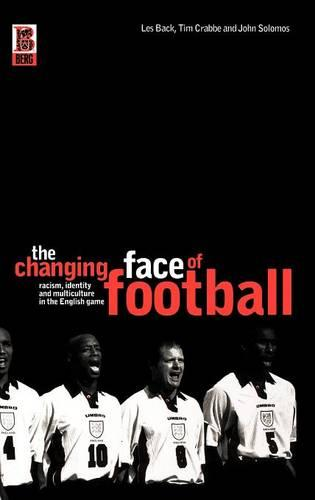 The Changing Face of Football: Racism, Identity and Multiculture in the English Game (Hardback)