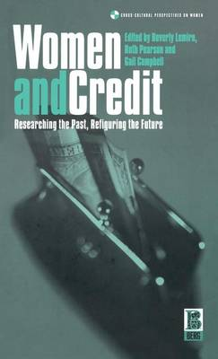 Women and Credit: Researching the Past, Refiguring the Future - Cross-cultural Perspectives on Women v. 23 (Hardback)