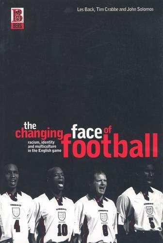 The Changing Face of Football: Racism, Identity and Multiculture in the English Game (Paperback)