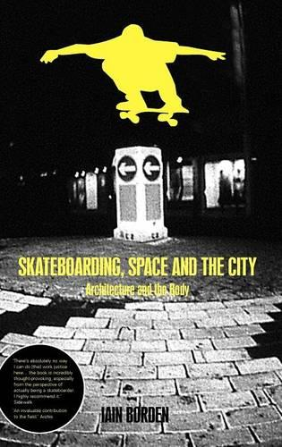 Skateboarding, Space and the City: Architecture and the Body (Hardback)