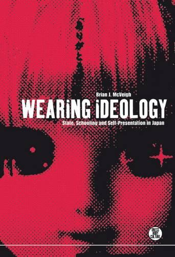 Wearing Ideology: State, Schooling and Self-Presentation in Japan (Paperback)