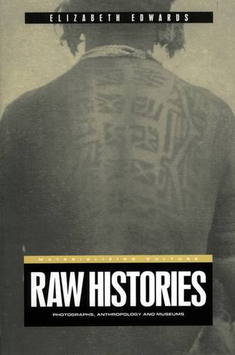 Raw Histories: v. 13: Photographs, Anthropology and Museums - Materializing Culture v. 13 (Paperback)